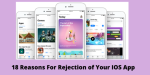 18 Reasons For Rejection of Your IOS App